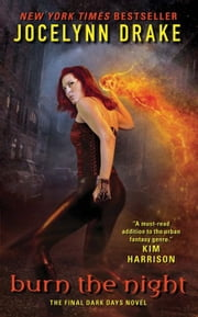 Burn the Night - The Final Dark Days Novel ebook by Jocelynn Drake