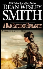 A Bad Patch of Humanity - A Seeders Universe Story ebook by Dean Wesley Smith