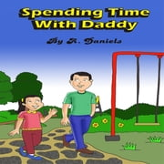Spending Time With Daddy ebook by A. Daniels