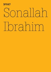 "Sonallah Ibrahim - ""Zwei Romane und zwei Frauen (dOCUMENTA (13): 100 Notes - 100 Thoughts, 100 Notizen - 100 Gedanken # 047)"" ebook by Sonallah Ibrahim"