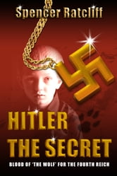 Hitler ~ The Secret ebook by Spencer Ratcliff