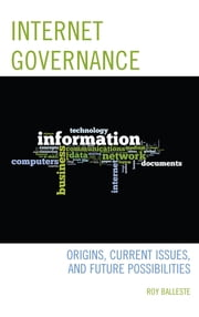 Internet Governance - Origins, Current Issues, and Future Possibilities ebook by Roy Balleste