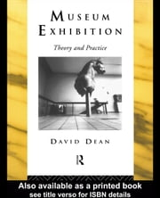 Museum Exhibition: Theory and Practice ebook by Dean, David