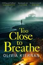 Too Close to Breathe - A heart-stopping thriller, new for 2018 ebook by Olivia Kiernan