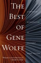 The Best of Gene Wolfe - A Definitive Retrospective of His Finest Short Fiction ebook by Gene Wolfe