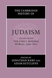 The Cambridge History of Judaism: Volume 7, The Early Modern World, 1500–1815 ebook by Jonathan Karp, Adam Sutcliffe