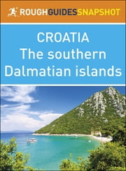 The Rough Guide Snapshot Croatia: Southern Dalmatian islands ebook by Rough Guides