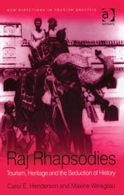Raj Rhapsodies: Tourism, Heritage and the Seduction of History ebook by Dr Maxine Weisgrau,Ms Carol Henderson,Professor Dimitri Ioannides