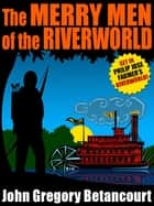 The Merry Men of the Riverworld ebook by John Gregory Betancourt, Philip Jose Farmer