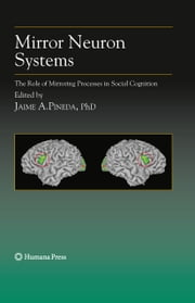 Mirror Neuron Systems - The Role of Mirroring Processes in Social Cognition ebook by Jaime A. Pineda
