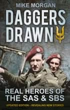 Daggers Drawn - The Real Heroes of the SAS & SBS ebook by Mike Morgan