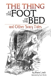 The Thing at the Foot of the Bed and Other Scary Tales ebook by Maria Leach
