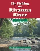 Fly Fishing the Rivanna River - An Excerpt from Fly Fishing Virginia ebook by Beau Beasley, King Montgomery
