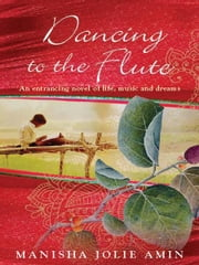 Dancing to the Flute ebook by Manisha Jolie Amin