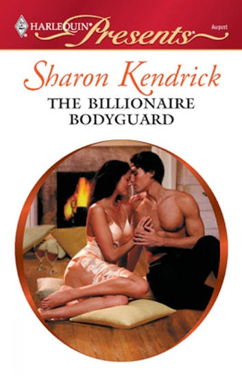 The Billionaire Bodyguard - A Billionaire Romance ebook by Sharon Kendrick