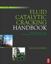 Fluid Catalytic Cracking Handbook - An Expert Guide to the Practical Operation, Design, and Optimization of FCC Units ebook by Reza Sadeghbeigi