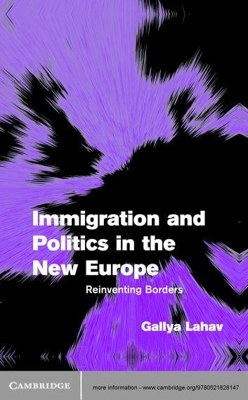 Immigration And Politics In The New Europe Ebook By Gallya Lahav