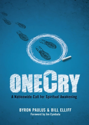 OneCry - A Nationwide Call for Spiritual Awakening ebook by Byron Paulus,Bill Elliff