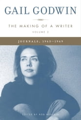 The Making of a Writer, Volume 2 - Journals, 1963-1969 ebook by Gail Godwin