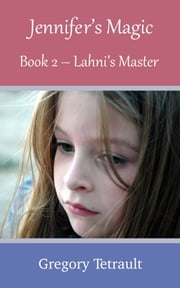 Jennifer's Magic Book 2: Lahni's Master ebook by Gregory Tetrault