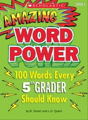 Amazing Word Power Grade 5: 100 Words Every 5th Grader Should Know ebook by Daley, Patrick
