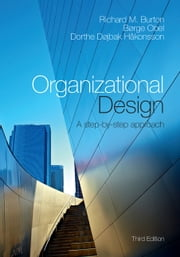 Organizational Design - A Step-by-Step Approach ebook by Richard M. Burton,Børge Obel,Dorthe Døjbak Håkonsson