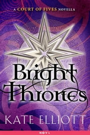 Bright Thrones - A Court of Fives Novella ebook by Kate Elliott