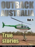 Outback Australia: True Stories - Vol. 1 ebook by Matt Flynn