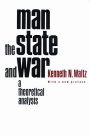 Man, the State, and War - A Theoretical Analysis ebook by Kenneth N. Waltz