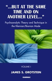 But at the Same Time and on Another Level - Psychoanalytic Theory and Technique in the Kleinian/Bionian Mode ebook by Grotstein