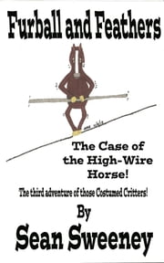 Furball And Feathers: The Case of the High-Wire Horse! ebook by Sean Sweeney
