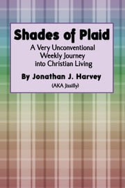 Shades of Plaid (A Very Unconventional Weekly Journey into Christian Living) ebook by Jonathan Harvey