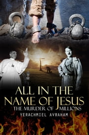 Yerachmiel landy ebook and audiobook search results rakuten kobo all in the name of jesus the murder of millions ebook by yerachmiel ben avraham fandeluxe Image collections