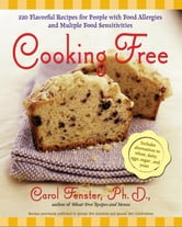 Cooking Free - 220 Flavorful Recipes for People with Food Allergies and Multiple Food Sensitivi ebook by Carol Fenster, Ph.D.