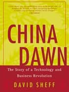 China Dawn - Culture and Conflict in China's Business Revolution ebook by David Sheff