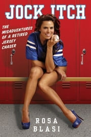Jock Itch - The Misadventures of a Retired Jersey Chaser ebook by Rosa Blasi