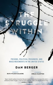 The Struggle Within - Prisons, Political Prisoners, and Mass Movements in the United States ebook by Dan Berger,Ruth Wilson Gilmore,dream hampton
