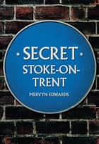 Secret Stoke-on-Trent ebook by Mervyn Edwards