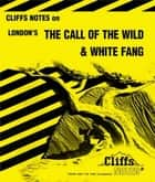 CliffsNotes on London's The Call of the Wild & White Fang eBook by Samuel J Umland