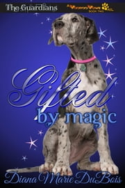Gifted by Magic - The Guardians A Voodoo Vows Tail, #2 ebook by Diana Marie DuBois