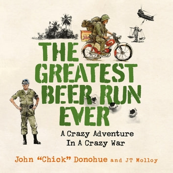 The Greatest Beer Run Ever - A Crazy Adventure in a Crazy War *SOON TO BE A MAJOR MOVIE* audiobook by John Donohue