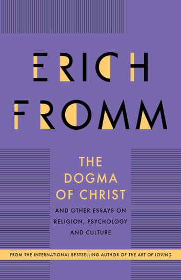 The Dogma of Christ - and Other Essays on Religion, Psychology and Culture ebook by Erich Fromm