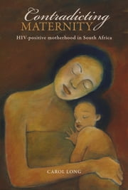 Contradicting Maternity - HIV-positive motherhood in South Africa ebook by Carol Long,Juliet Mitchell