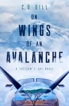 On Wings of an Avalanche ebook by C.D. Gill