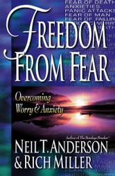 Freedom from Fear - Overcoming Worry and Anxiety ebook by Neil T. Anderson
