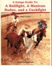 A Gringo Guide to: A Bullfight, A Mexican Rodeo, and a Cockfight ebook by Kobo.Web.Store.Products.Fields.ContributorFieldViewModel
