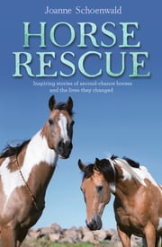 Horse Rescue - Inspiring stories of second-chance horses and the lives they changed ebook by Joanne Schoenwald