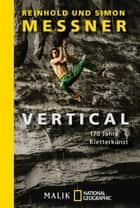 Vertical - 170 Jahre Kletterkunst ebook by Reinhold Messner, Simon Messner