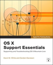 Apple Pro Training Series - OS X Support Essentials ebook by Kevin M. White,Gordon Davisson