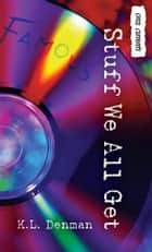 Stuff We All Get ebook by K. L. Denman